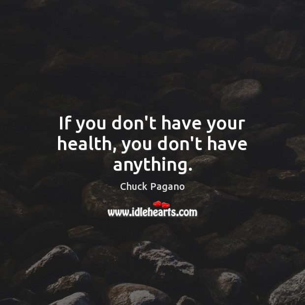 If you don't have your health, you don't have anything. Image
