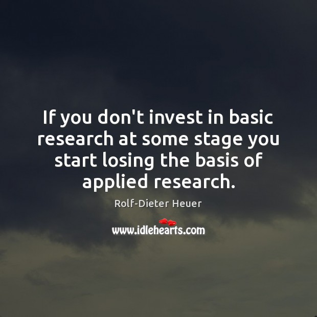 Image, If you don't invest in basic research at some stage you start