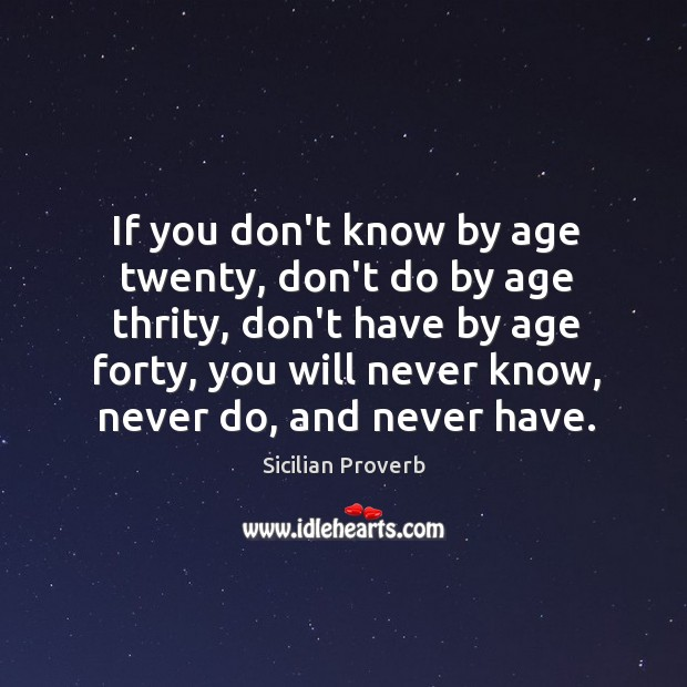 If you don't know by age twenty, don't do by age thrity Image