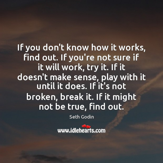 If you don't know how it works, find out. If you're not Seth Godin Picture Quote