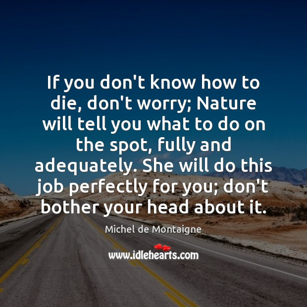 Image, If you don't know how to die, don't worry; Nature will tell