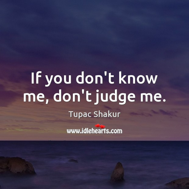 If you don't know me, don't judge me. Don't Judge Me Quotes Image