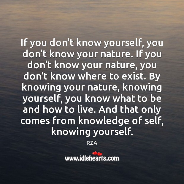 If you don't know yourself, you don't know your nature. If you RZA Picture Quote