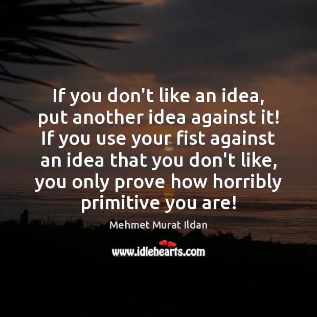 If you don't like an idea, put another idea against it! If Image