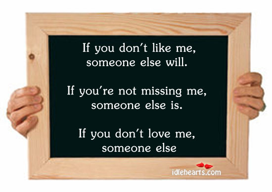 If You Don't Like Me, Someone Else Will….