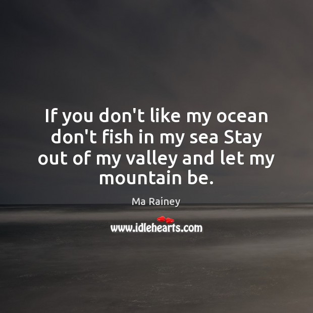 If you don't like my ocean don't fish in my sea Stay Image