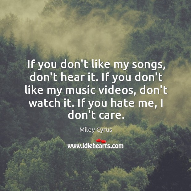 Image, If you don't like my songs, don't hear it. If you don't