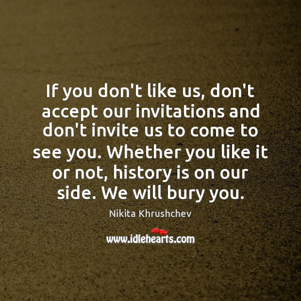 If you don't like us, don't accept our invitations and don't invite Image