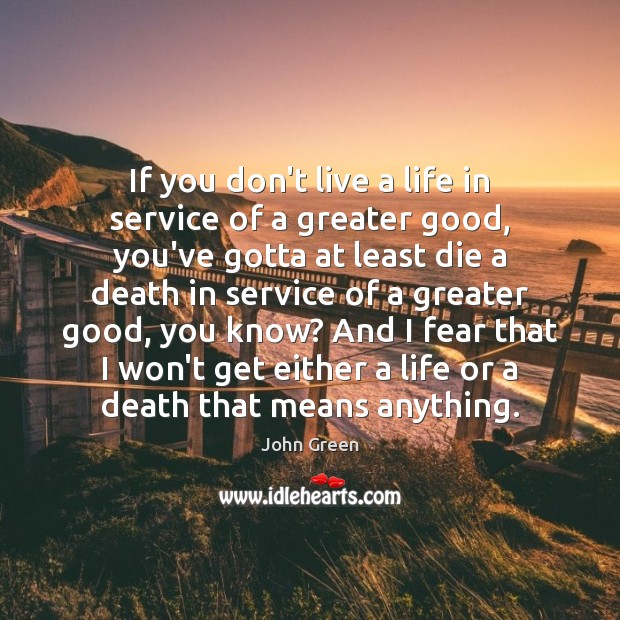 Image, If you don't live a life in service of a greater good,