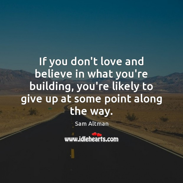 If you don't love and believe in what you're building, you're likely Image