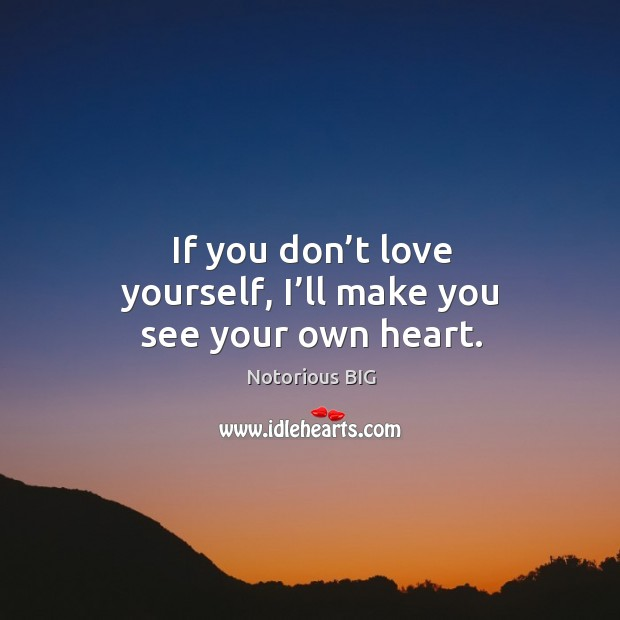 Image, If you don't love yourself, I'll make you see your own heart.