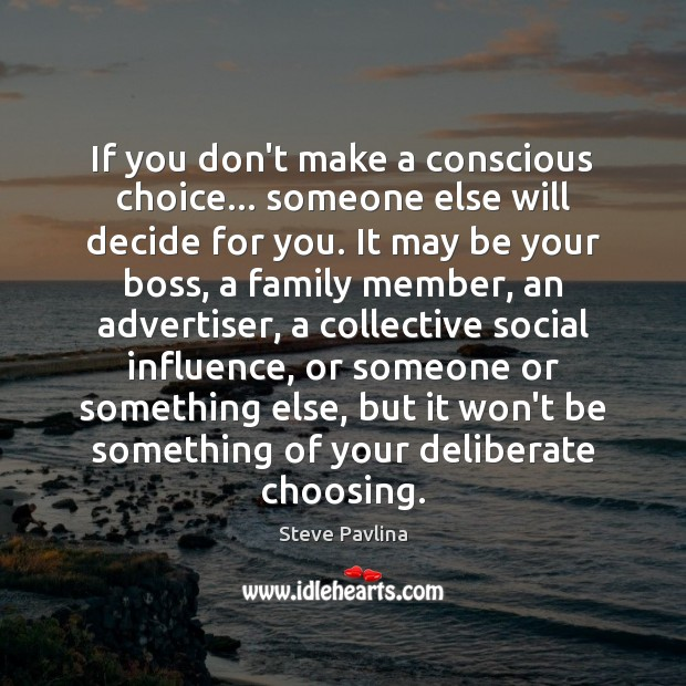 Image, If you don't make a conscious choice… someone else will decide for