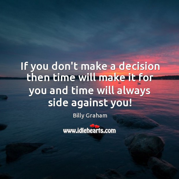 If you don't make a decision then time will make it for Image
