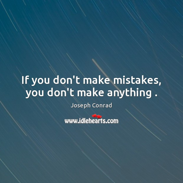 Image, If you don't make mistakes, you don't make anything .
