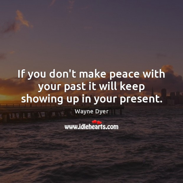 Image, If you don't make peace with your past it will keep showing up in your present.