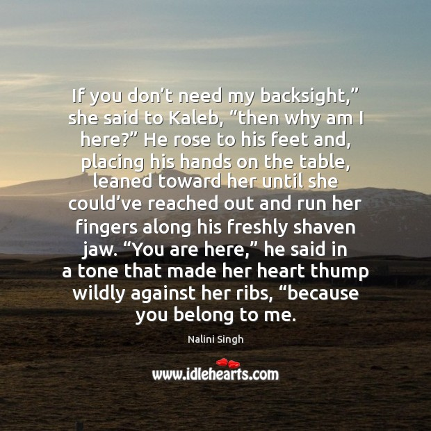 """If you don't need my backsight,"""" she said to Kaleb, """"then Nalini Singh Picture Quote"""