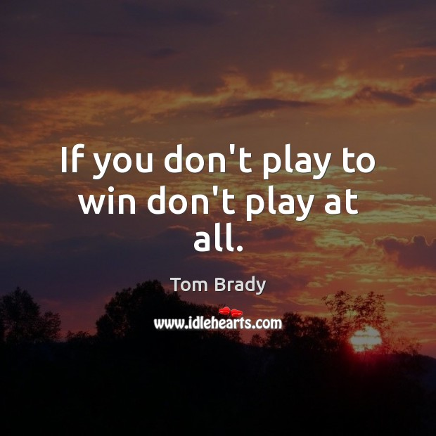 If you don't play to win don't play at all. Image