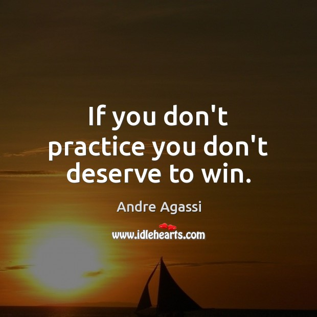 Image, If you don't practice you don't deserve to win.