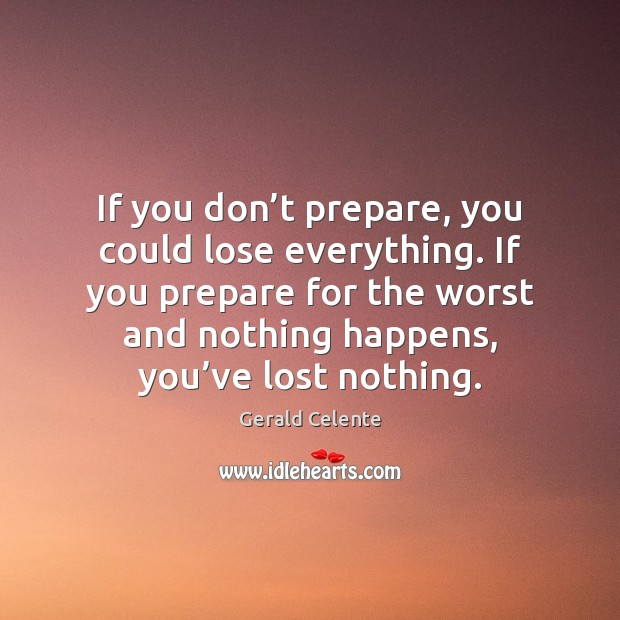 If you don't prepare, you could lose everything. If you prepare Image