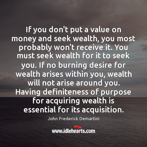 Image, If you don't put a value on money and seek wealth, you