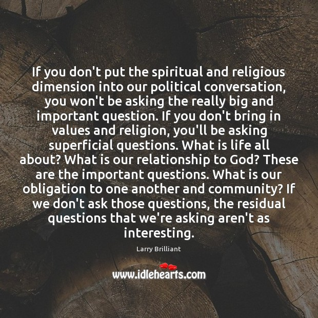 If you don't put the spiritual and religious dimension into our political Image