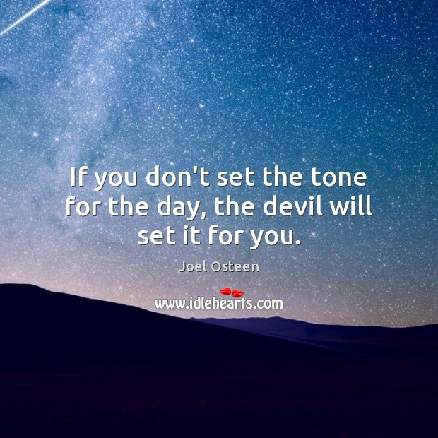 If you don't set the tone for the day, the devil will set it for you. Joel Osteen Picture Quote