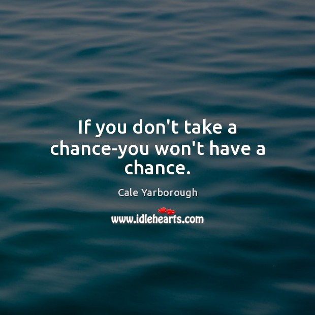 Image, If you don't take a chance-you won't have a chance.