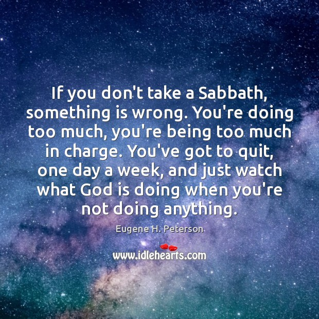 Image, If you don't take a Sabbath, something is wrong. You're doing too