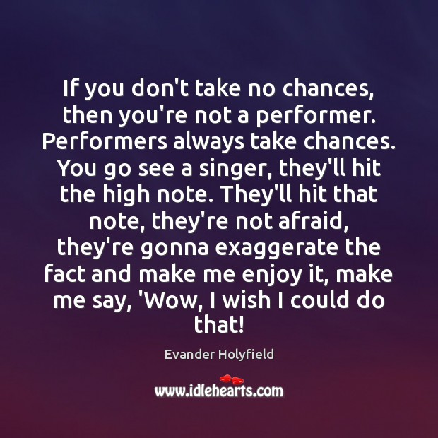 If you don't take no chances, then you're not a performer. Performers Image