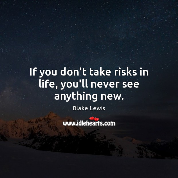 Image, If you don't take risks in life, you'll never see anything new.