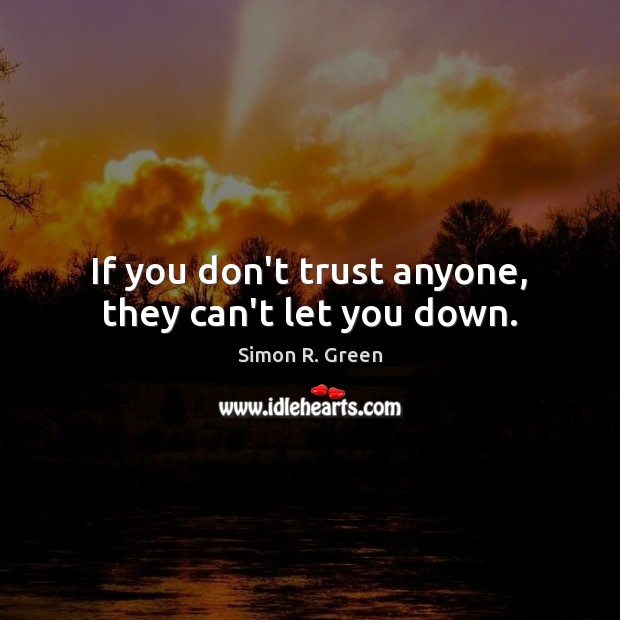 If You Dont Trust Anyone They Cant Let You Down