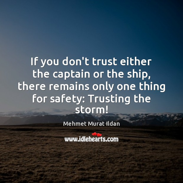 If you don't trust either the captain or the ship, there remains Don't Trust Quotes Image