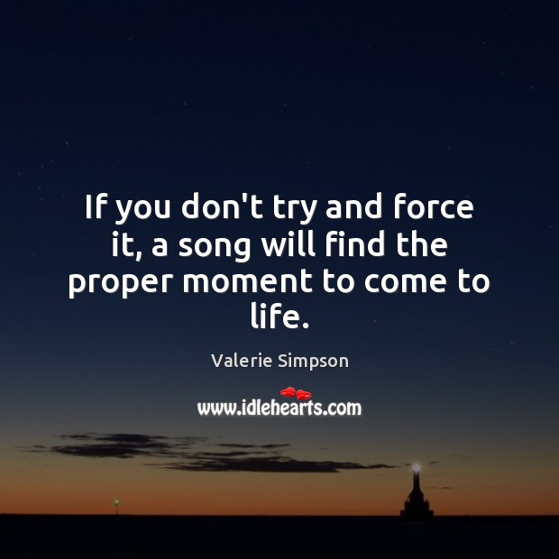 If you don't try and force it, a song will find the proper moment to come to life. Image