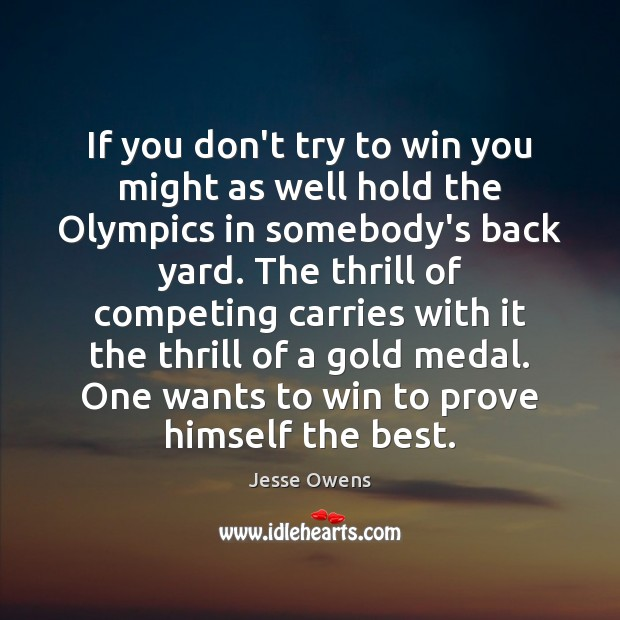 If you don't try to win you might as well hold the Jesse Owens Picture Quote