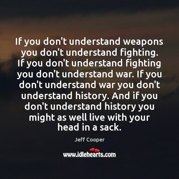 Image, If you don't understand weapons you don't understand fighting. If you don't