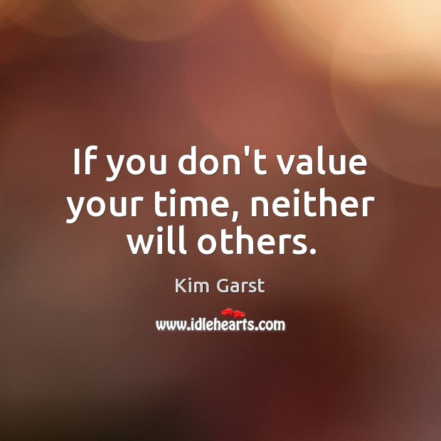 Image, If you don't value your time, neither will others.