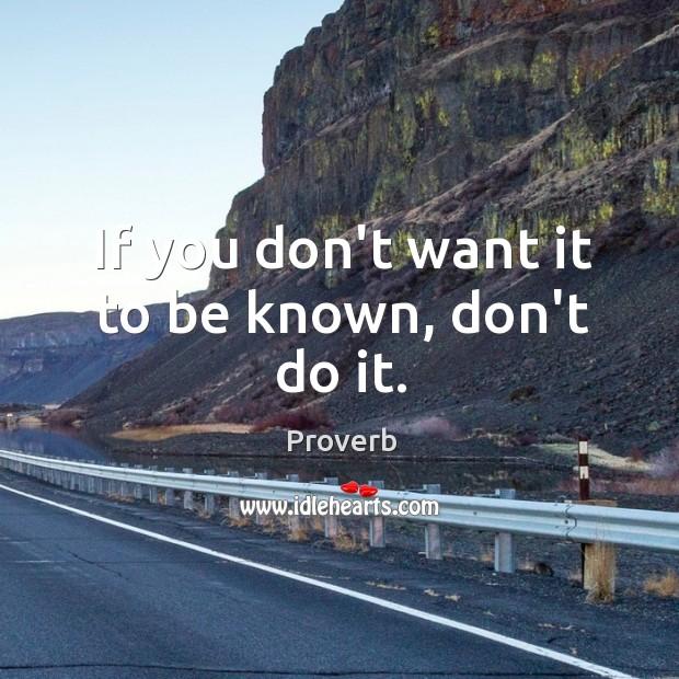 If you don't want it to be known, don't do it. Image