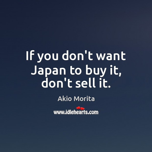 Image, If you don't want Japan to buy it, don't sell it.