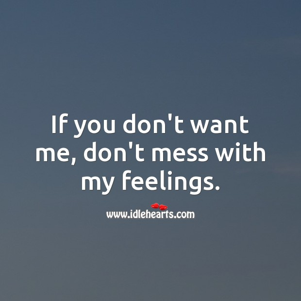 If you don't want me, don't mess with my feelings. Love Hurts Quotes Image