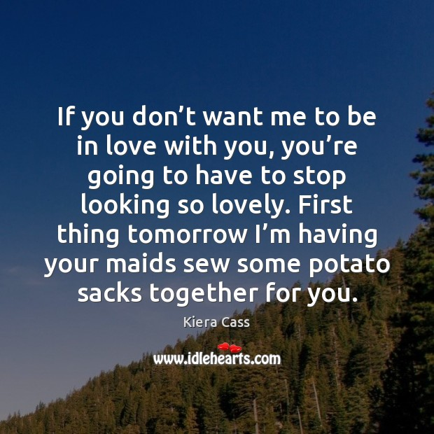If you don't want me to be in love with you, Kiera Cass Picture Quote