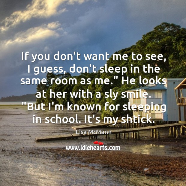 If you don't want me to see, I guess, don't sleep in Lisa McMann Picture Quote