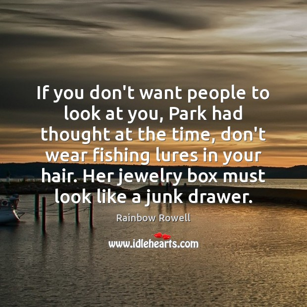If you don't want people to look at you, Park had thought Rainbow Rowell Picture Quote