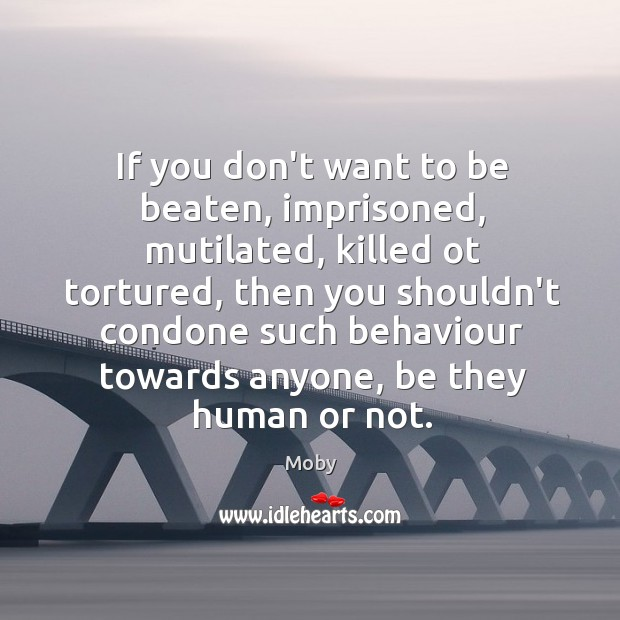 If you don't want to be beaten, imprisoned, mutilated, killed ot tortured, Image