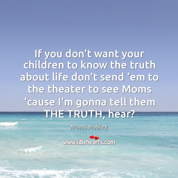 If you don't want your children to know the truth about life Image