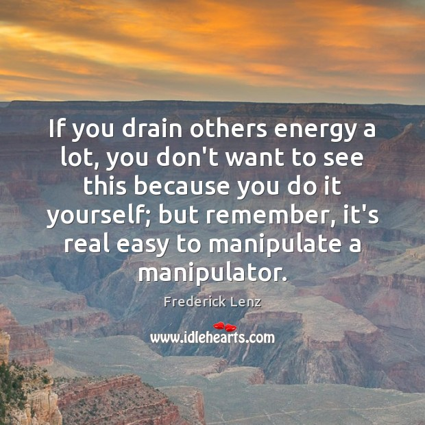 If you drain others energy a lot, you don't want to see Image