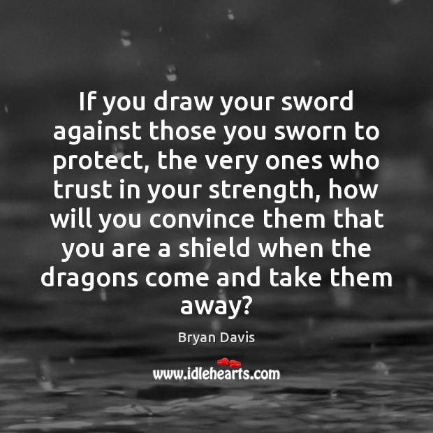Image, If you draw your sword against those you sworn to protect, the