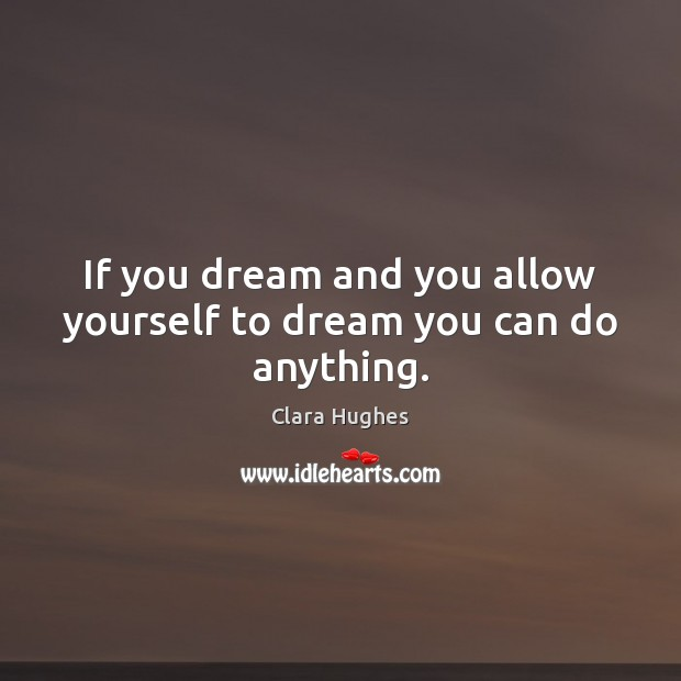 If you dream and you allow yourself to dream you can do anything. Dream Quotes Image