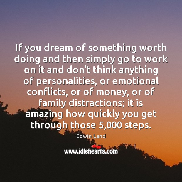If you dream of something worth doing and then simply go to Image