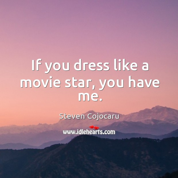 If you dress like a movie star, you have me. Steven Cojocaru Picture Quote