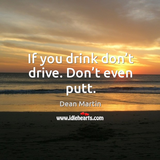 If you drink don't drive. Don't even putt. Image